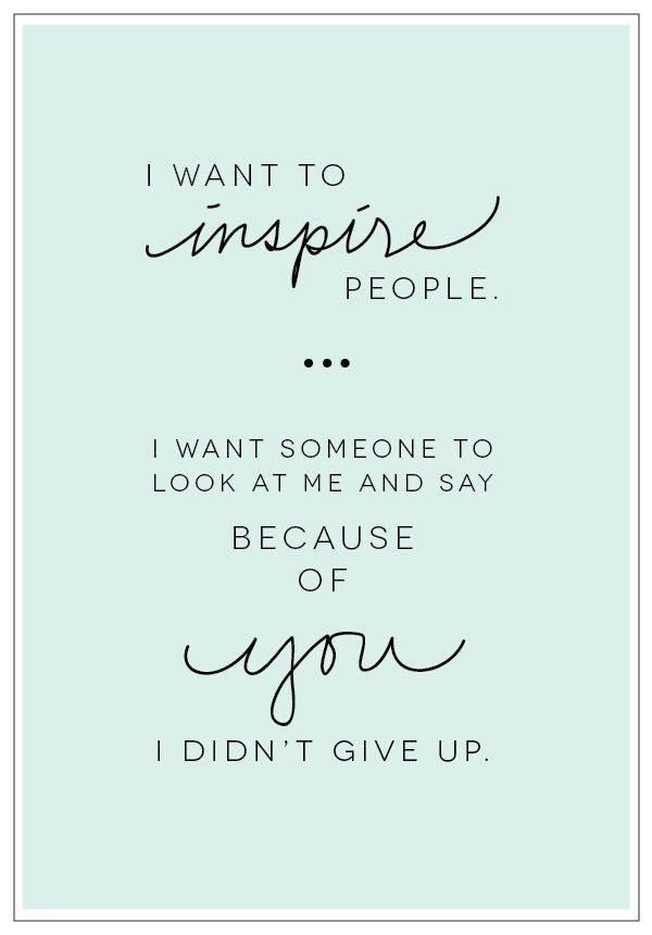 I-want-to-inspire-people.-I-want-someone-to-look-at-me-and-say-because-of-you-I-didnt-give-up